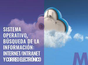 Sistema Operativo, Búsqueda de la Información- Internet-Intranet y Correo Electrónico